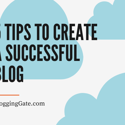 5 Tips To Create a Successful Blog