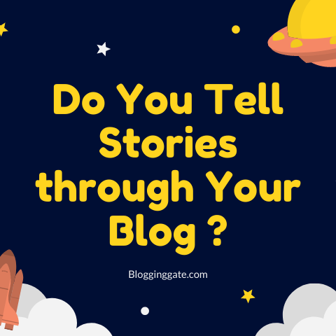 Do You Tell Stories through Your Blog?