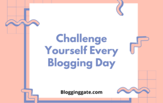 Challenge Yourself Every Blogging Day