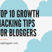 Top 10 Growth Hacking Tips For Bloggers