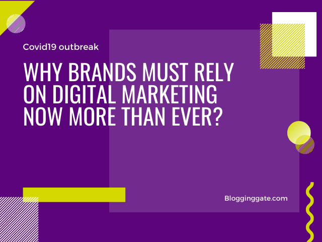 why brands must rely on digital marketing now more than ever