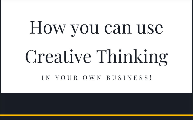 ow you can use creative thinking in your own Business?