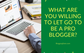 What Are You Willing to Let Go to Be a Pro Blogger