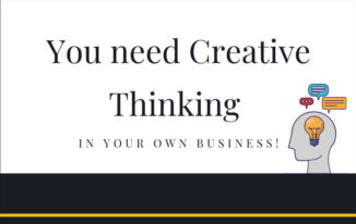 You need Creative Thinking in your own Business!